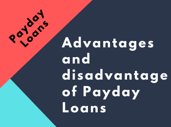 Advantages and disadvantage of Payday Loans
